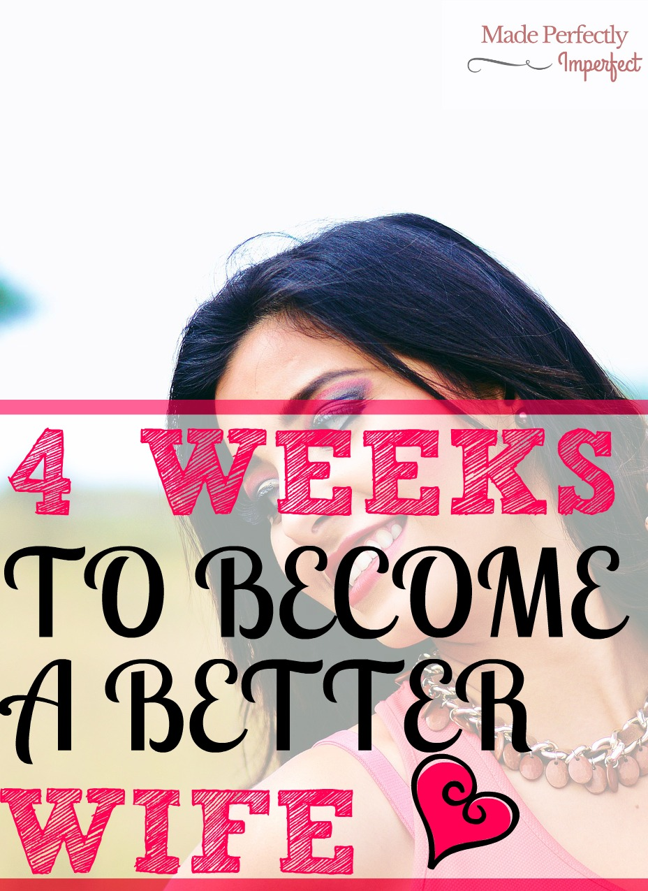 4 Weeks to become a better wife. Wow, it is so easy to have such high expectations for my husband, but have an attitude of entitlement towards him. The next four weeks I will show my husband the kind of love he deserves. So glad I found this, week two really has transformed my love for my husband!