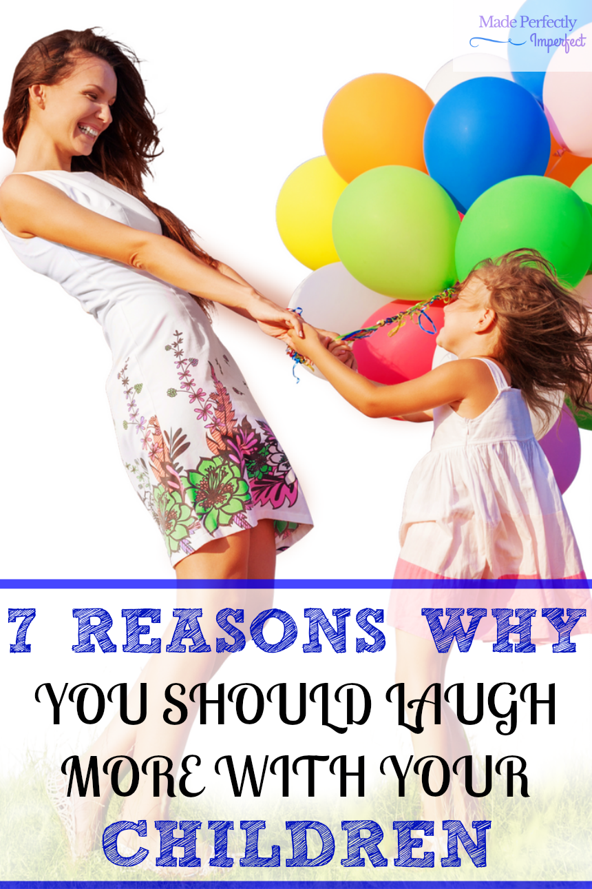 7 REASONS WHY YOU SHOULD LAUGH MORE WITH YOUR CHILDREN Such a great reminder to not sweat the small things in life and to enjoy your children more.