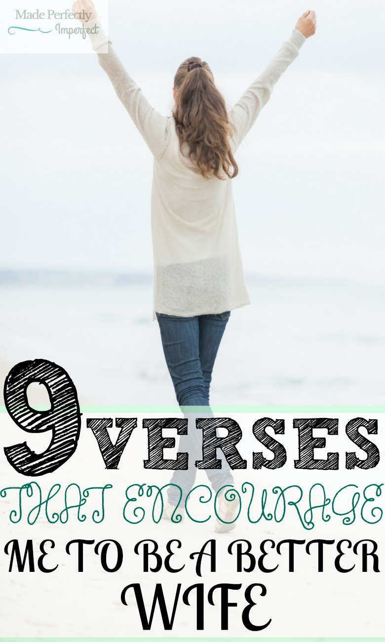 9 Verses That Envourage Me To Be A Better Wife Wow, I really needed to read this today!
